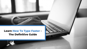 Read more about the article Learn How To Type Faster – The Definitive Guide