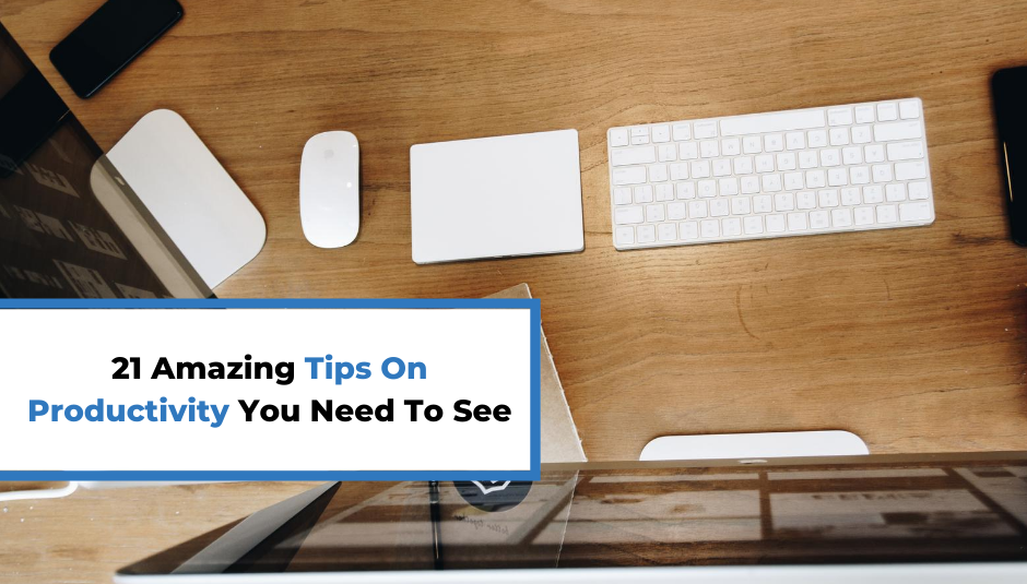 You are currently viewing 21 Amazing Tips On Productivity You Need To See