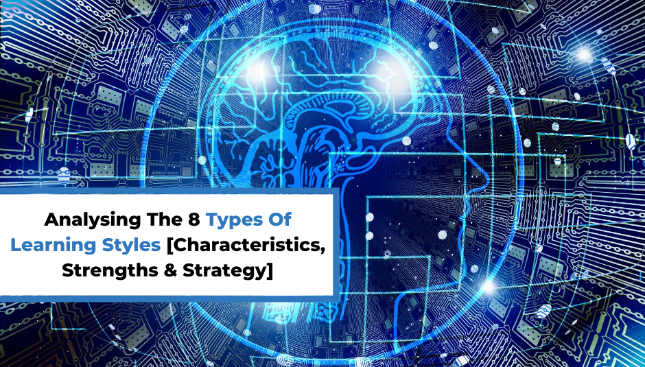 Read more about the article Analysing The 8 Types Of Learning Styles [Characteristics, Strengths & Strategy]