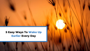 Read more about the article 5 Easy Ways To Wake Up Earlier Every Day