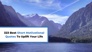 Read more about the article 323 Best Short Motivational Quotes To Uplift Your Life
