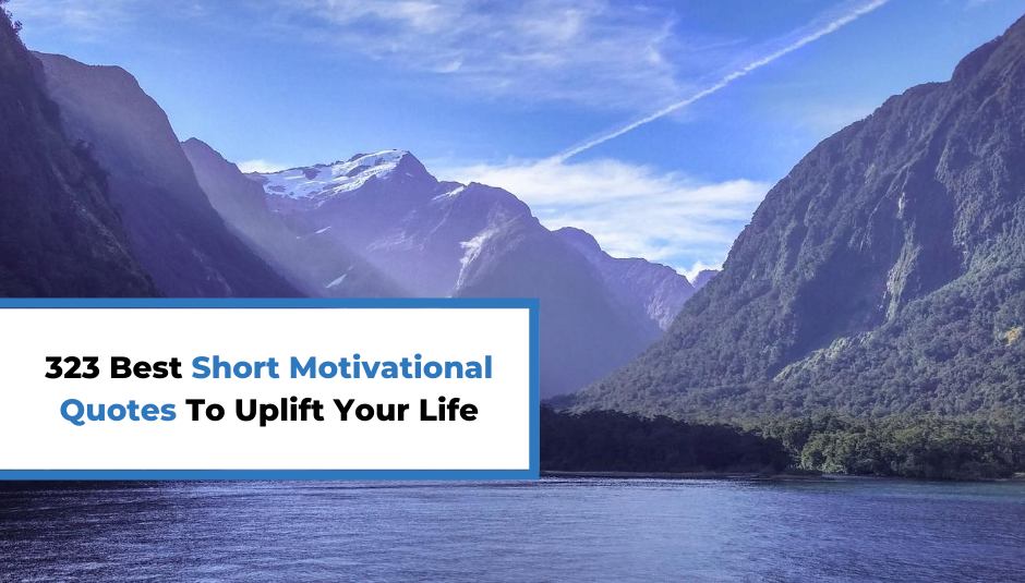 You are currently viewing 323 Best Short Motivational Quotes To Uplift Your Life