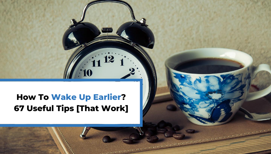 You are currently viewing How To Wake Up Earlier? 67 Useful Tips [That Work]