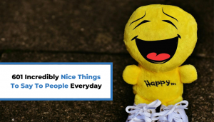 Read more about the article 601 Incredibly Nice Things To Say To People Everyday