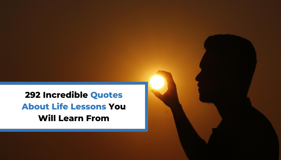You are currently viewing 292 Incredible Quotes About Life Lessons You Will Learn From