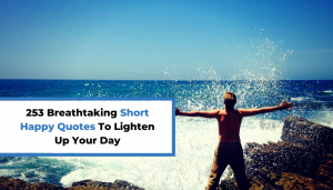 Read more about the article 253 Breathtaking Short Happy Quotes To Lighten Up Your Day