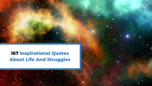 Read more about the article 167 Inspirational Quotes About Life And Struggles