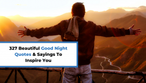 Read more about the article 327 Beautiful Good Night Quotes & Sayings To Inspire You