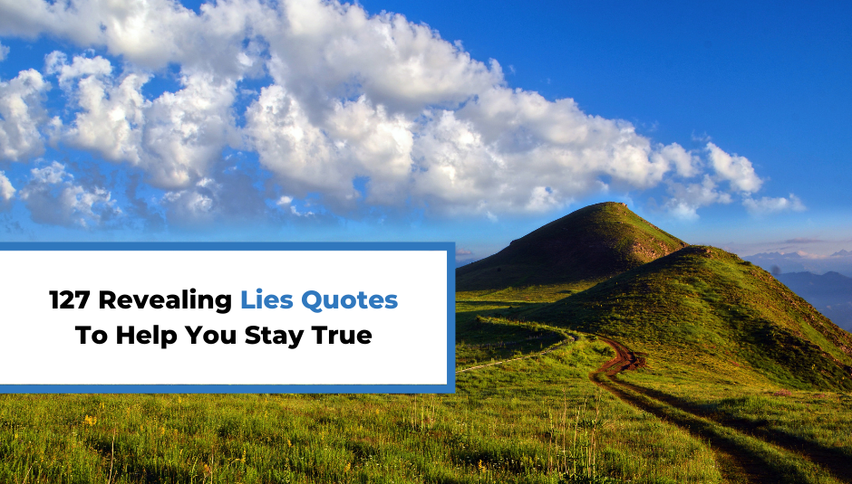 You are currently viewing 127 Revealing Lies Quotes To Help You Stay True