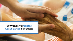 Read more about the article 97 Wonderful Quotes About Caring For Others