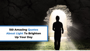 Read more about the article 150 Amazing Quotes About Light To Brighten Up Your Day