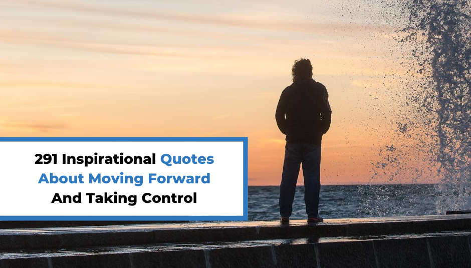 You are currently viewing 291 Inspirational Quotes About Moving Forward And Taking Control