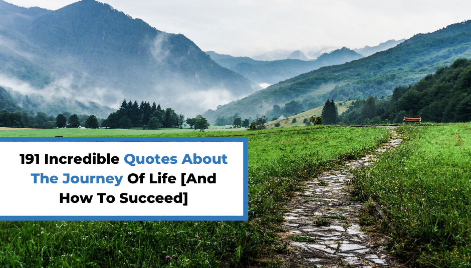 You are currently viewing 191 Incredible Quotes About The Journey Of Life [And How To Succeed]