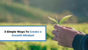 Read more about the article 3 Simple Ways To Create a Growth Mindset