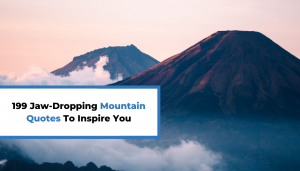 Read more about the article 199 Jaw-Dropping Mountain Quotes To Inspire You