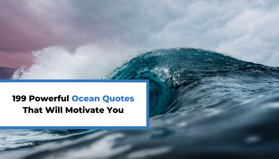 You are currently viewing 199 Powerful Ocean Quotes That Will Motivate You