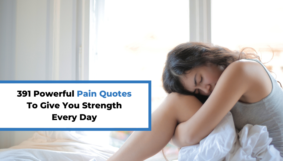 You are currently viewing 391 Powerful Pain Quotes To Give You Strength Every Day