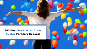Read more about the article 242 Best Positive Attitude Quotes For More Success