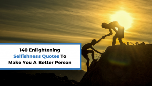 Read more about the article 140 Enlightening Selfishness Quotes To Make You A Better Person