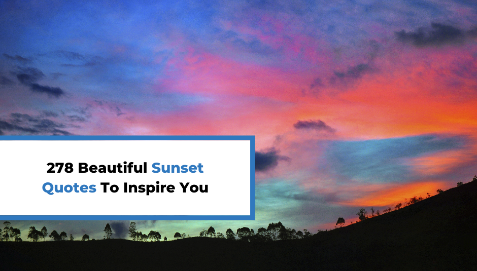You are currently viewing 278 Beautiful Sunset Quotes To Inspire You Every Day