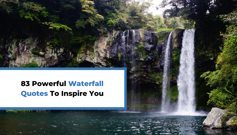 You are currently viewing 83 Powerful Waterfall Quotes To Inspire You