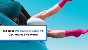 Read more about the article 163 Best Weekend Quotes To Get You In The Mood