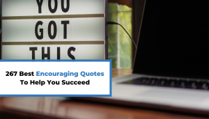 Read more about the article 267 Best Encouraging Quotes To Help You Succeed