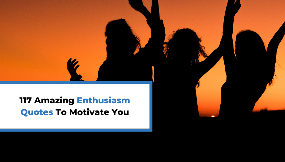 You are currently viewing 117 Amazing Enthusiasm Quotes To Motivate You
