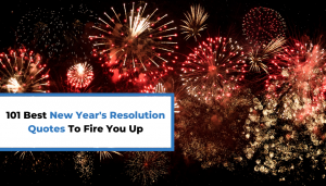 Read more about the article 101 Best New Year's Resolution Quotes To Fire You Up
