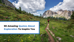 Read more about the article 90 Amazing Quotes About Exploration To Inspire You