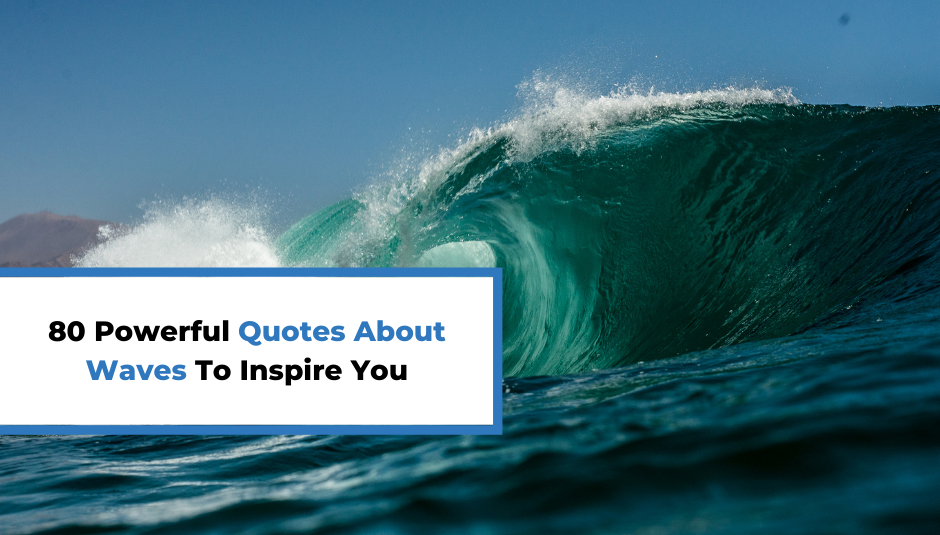 You are currently viewing 80 Powerful Quotes About Waves To Inspire You