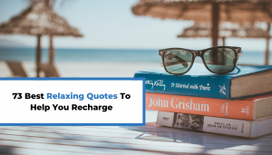 Read more about the article 73 Best Relaxing Quotes To Help You Recharge