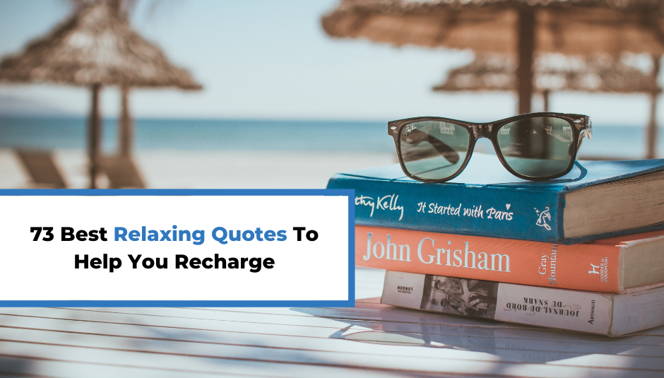You are currently viewing 73 Best Relaxing Quotes To Help You Recharge