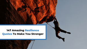 Read more about the article 147 Amazing Resilience Quotes To Make You Stronger