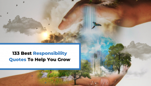 Read more about the article 133 Best Responsibility Quotes To Help You Grow