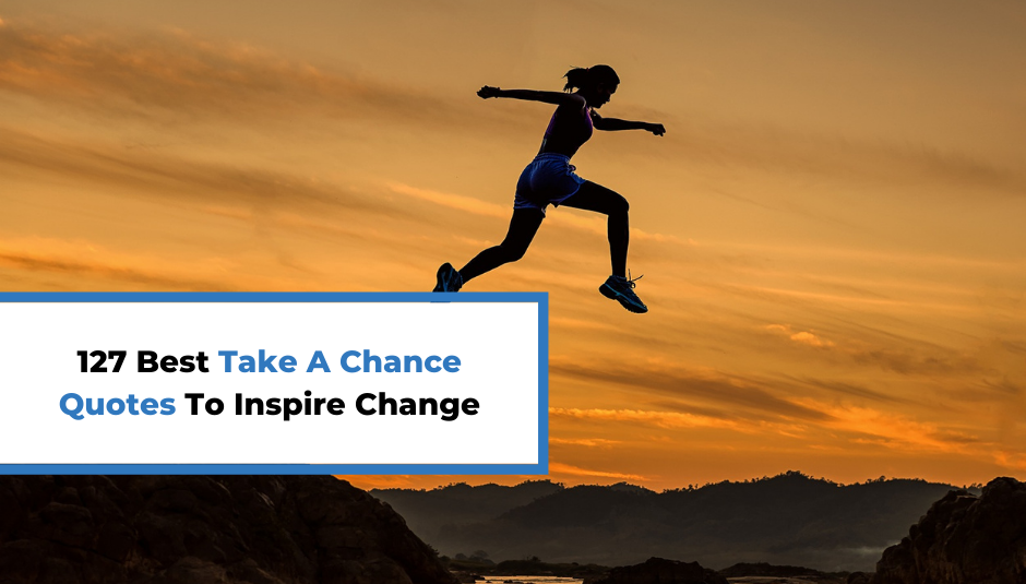 You are currently viewing 127 Best Take A Chance Quotes To Inspire Change