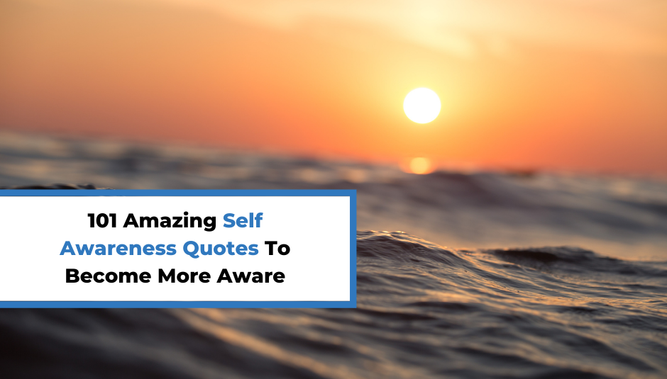 You are currently viewing 101 Amazing Self Awareness Quotes To Become More Aware