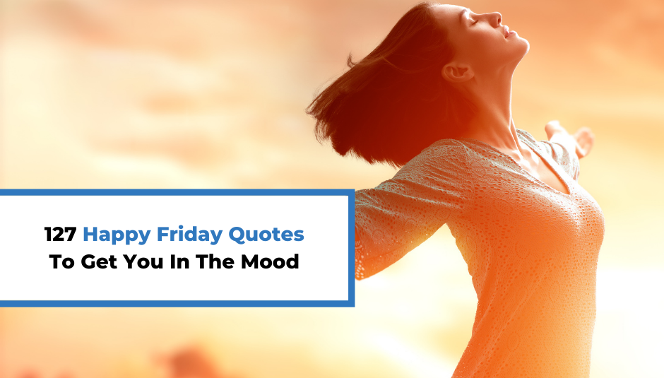 Read more about the article 123 Happy Friday Quotes To Get You In The Mood