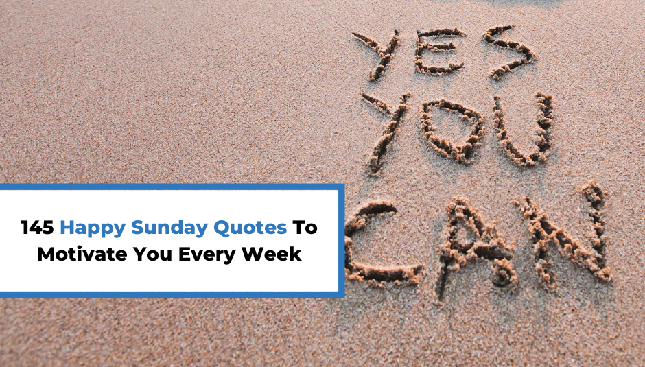 You are currently viewing 145 Happy Sunday Quotes To Motivate You Every Week