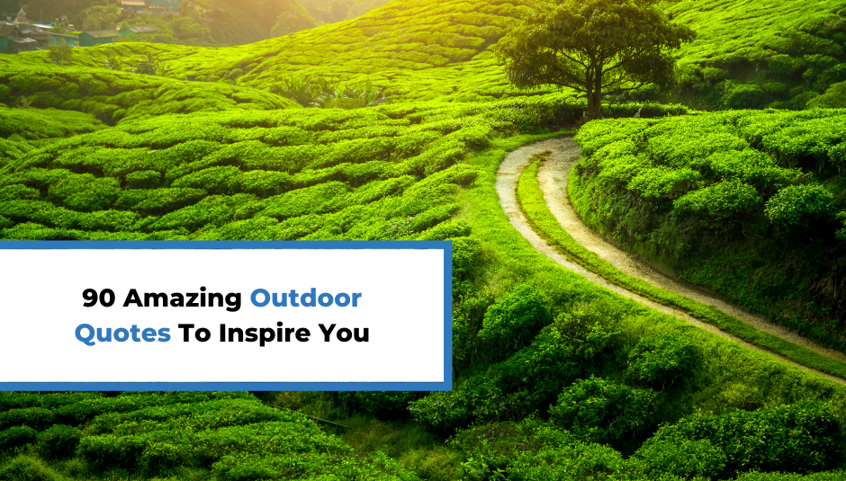 Read more about the article 90 Amazing Outdoor Quotes To Inspire You Everyday