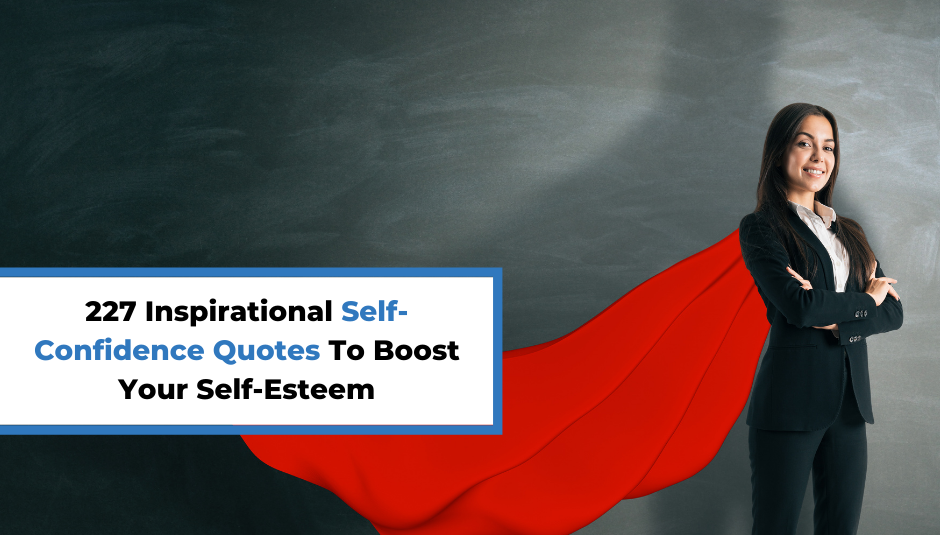 You are currently viewing 227 Inspirational Self-Confidence Quotes To Boost Your Self-Esteem