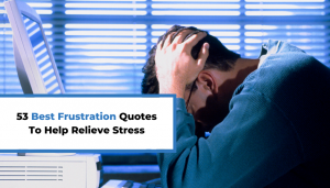 Read more about the article 53 Best Frustration Quotes To Help Relieve Stress