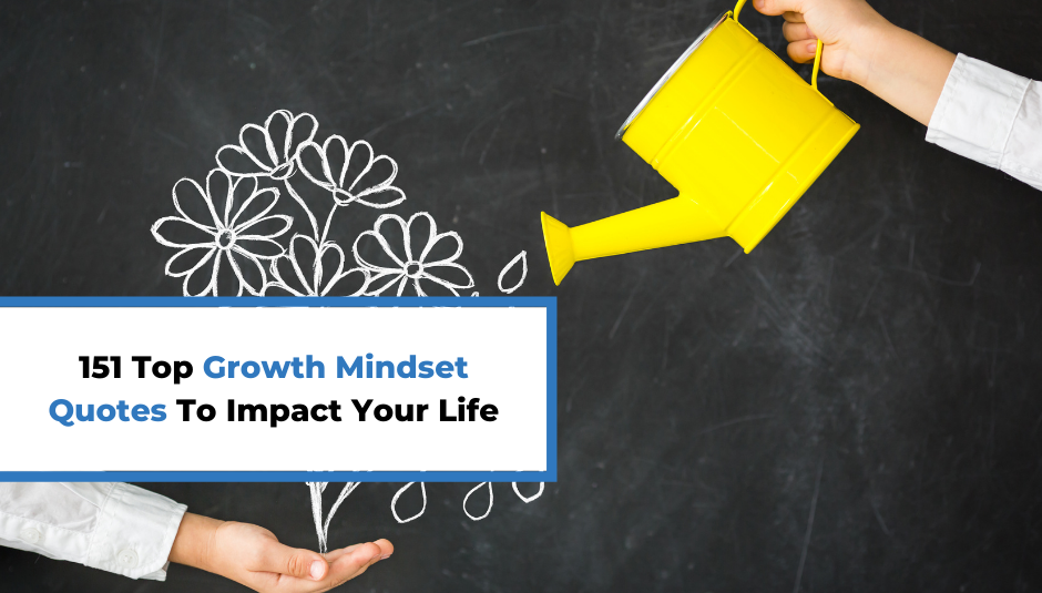 You are currently viewing 151 Top Growth Mindset Quotes To Impact Your Life