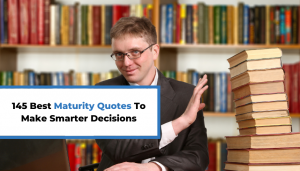 Read more about the article 145 Best Maturity Quotes To Make Smarter Decisions