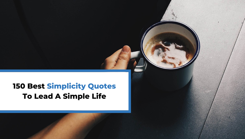 Read more about the article 150 Best Simplicity Quotes To Lead A Simple Life