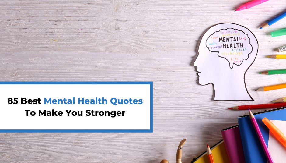 Read more about the article 85 Best Mental Health Quotes To Make You Stronger