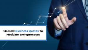 Read more about the article 133 Best Business Quotes To Motivate Entrepreneurs