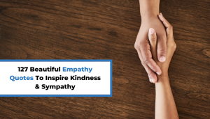 Read more about the article 127 Beautiful Empathy Quotes To Inspire Kindness & Sympathy