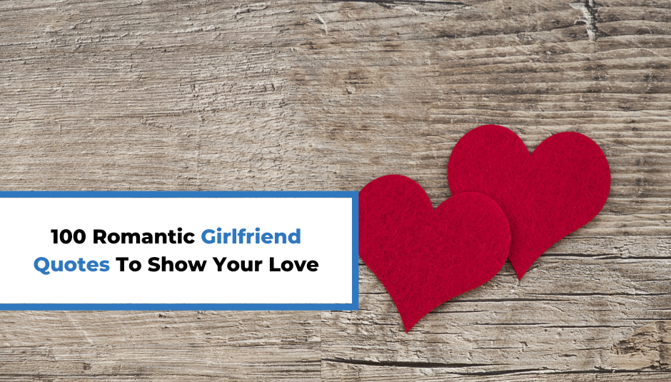 Read more about the article 100 Romantic Girlfriend Quotes To Show Your Love