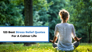 Read more about the article 123 Best Stress Relief Quotes For A Calmer Life